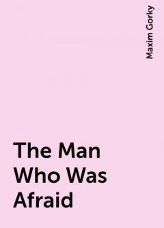 The Man Who Was Afraid, Maxim Gorky