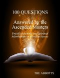 100 Questions Answered By the Ascended Masters – Practical Psychic and Spiritual Information On Everyday Issues, The Abbotts