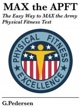 MAX the APFT: The Easy Way to MAX the Army Physical Fitness Test, G.Pedersen