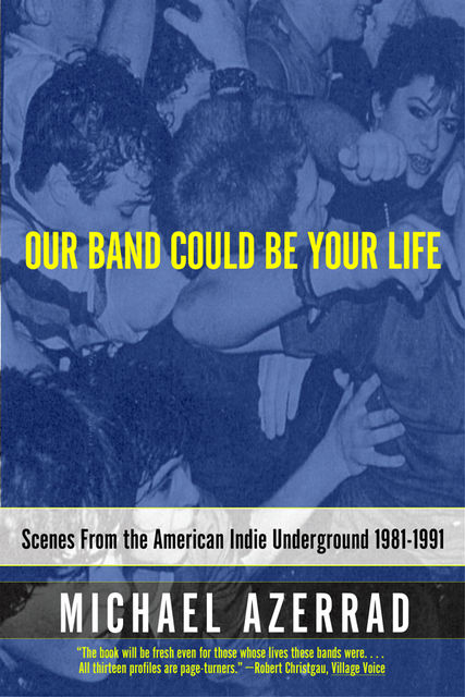 Our Band Could Be Your Life, Michael Azerrad