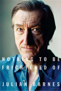 Nothing to Be Frightened Of, Julian Barnes