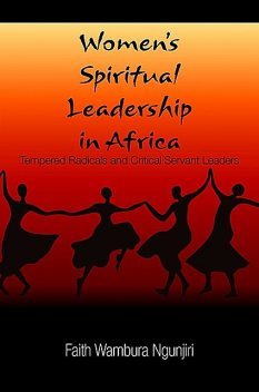 Women's Spiritual Leadership in Africa, Faith Wambura Ngunjiri