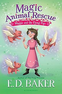 Magic Animal Rescue 4: Maggie and the Flying Pigs, E.D.Baker