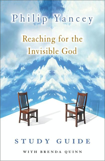 Reaching for the Invisible God Study Guide, Philip Yancey