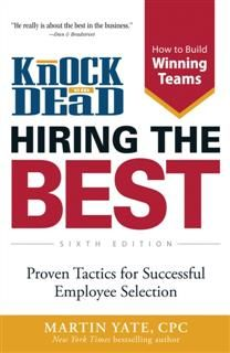 Knock 'Em Dead – Hiring the Best: Proven Tactics for Successful Employee Selection, Martin Yate