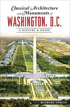 Classical Architecture and Monuments of Washington, D.C, Michael Curtis