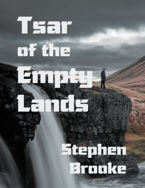 Tsar of the Empty Lands, Stephen Brooke