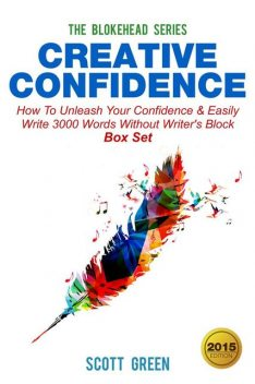Creative Confidence : How To Unleash Your Confidence & Easily Write 3000 Words Without Writer's Block Box Set, Scott Green