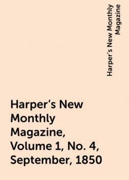 Harper's New Monthly Magazine, Volume 1, No. 4, September, 1850, Harper's New Monthly Magazine