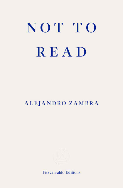 Not to Read, Alejandro Zambra