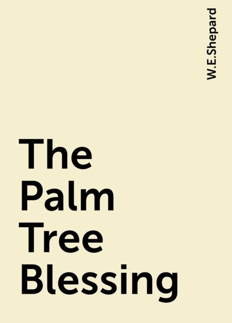 The Palm Tree Blessing, W.E.Shepard