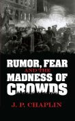Rumor, Fear and the Madness of Crowds, J.P. Chaplin