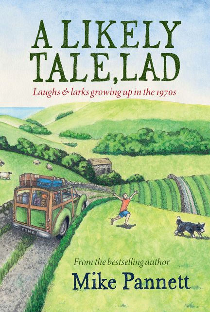 A Likely Tale, Lad: Laughs & larks growing up in the 1970s, Mike Pannett