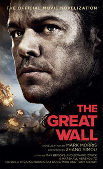 The Great Wall - The Official Movie Novelization, Mark Morris