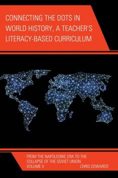 Connecting the Dots in World History, A Teacher's Literacy Based Curriculum, Chris Edwards