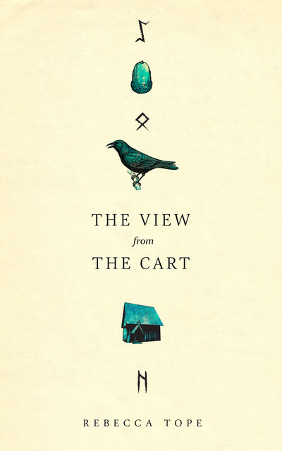 The View From the Cart: An imagined account of the life of St Cuthman in the Dark Ages, Rebecca Tope