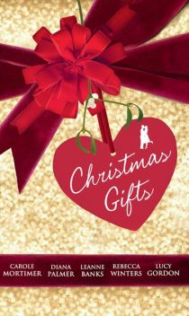 Christmas Gifts (Mills & Boon M&B), Leanne Banks, Carole Mortimer, Rebecca Winters, Diana Palmer, Lucy Gordon