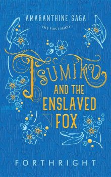 Tsumiko and the Enslaved Fox, FORTHRIGHT
