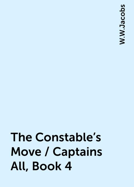 The Constable's Move / Captains All, Book 4, W.W.Jacobs