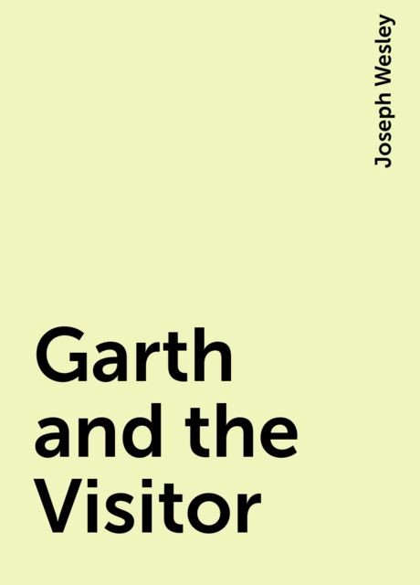 Garth and the Visitor, Joseph Wesley