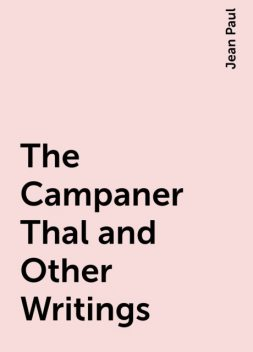 The Campaner Thal and Other Writings, Jean Paul