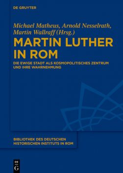Martin Luther in Rom, Martin Wallraff, Arnold Nesselrath, Michael Matheus