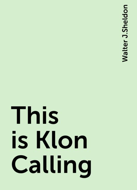 This is Klon Calling, Walter J.Sheldon