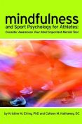 Mindfulness and Sport Psychology for Athletes: Consider Awareness Your Most Important Mental Tool, Colleen M.Hathaway DC, Kristine M.Eiring