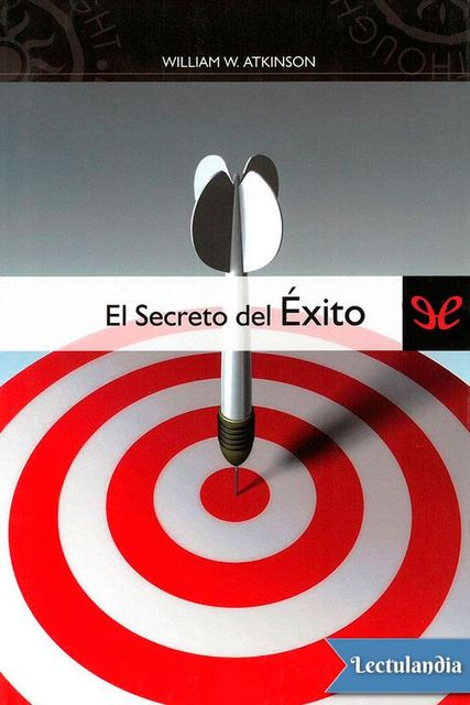 El secreto del éxito, William Walker Atkinson
