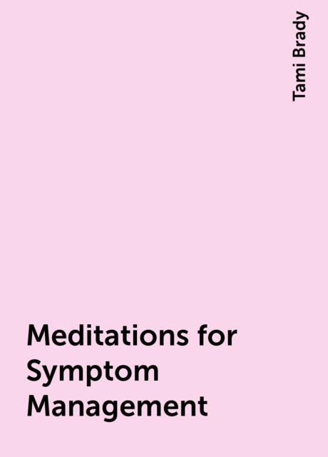 Meditations for Symptom Management, Tami Brady