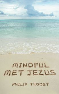 Mindful met Jezus, Philip Troost