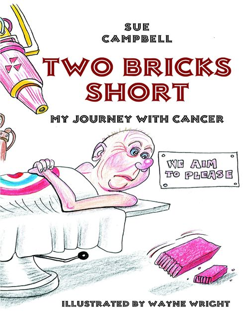 Two Bricks Short: My Journey With Cancer, Sue Campbell