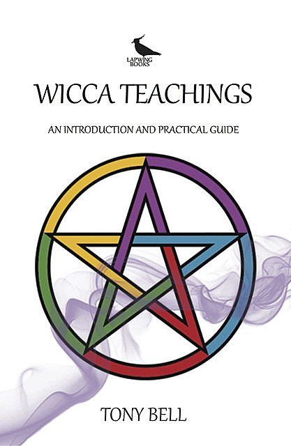 Wicca Teachings – An Introduction and Practical Guide, Tony Bell