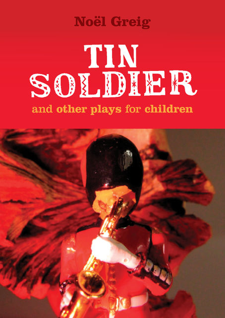 Tin Soldier and Other Plays for Children, Hans Christian Andersen, David Johnston, Noel Greig