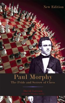 Paul Morphy: The Pride and Sorrow of Chess, David Lawson