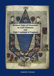 Richard Duke of Gloucester as Lord Protector and High Constable of England, Annette Carson