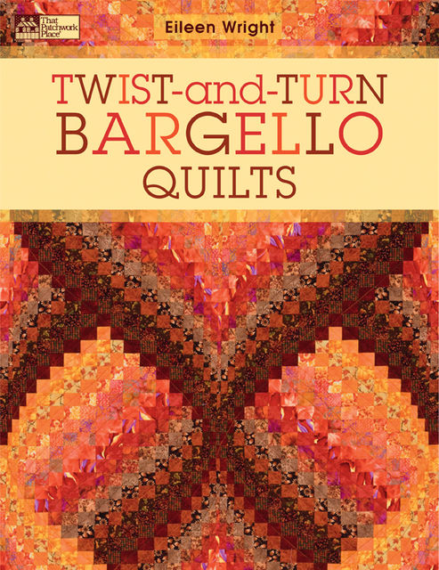 Twist-and-Turn Bargello Quilts, Eileen Wright