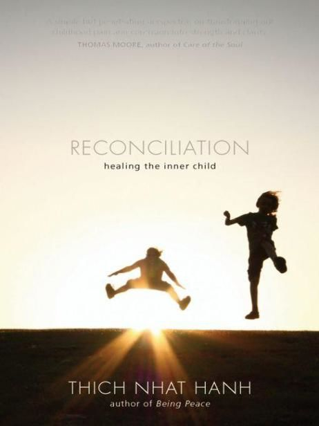Reconciliation: Healing the Inner Child, Thich Nhat Hanh