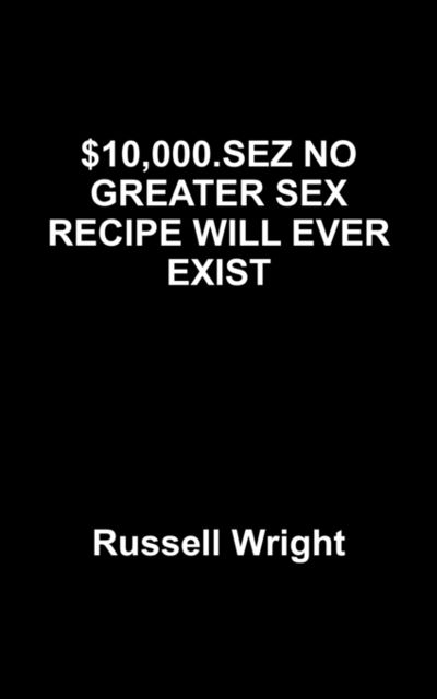 $10,000.SEZ NO GREATER SEX RECIPE WILL EVER EXIST, Russell Wright