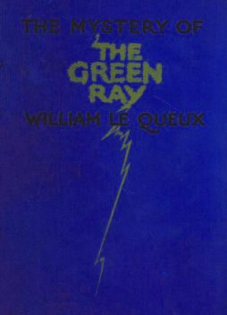 The Mystery of the Green Ray, William Le Queux