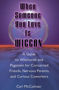When Someone You Love is Wiccan, Carl McColman