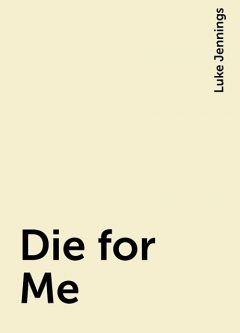 Die for Me, Luke Jennings