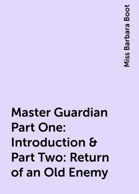 Master Guardian Part One: Introduction & Part Two: Return of an Old Enemy, Miss Barbara Boot