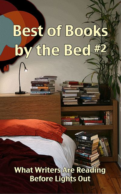 Best of Books by the Bed #2: What Writers Are Reading Before Lights Out, Edited by Cheryl Olsen, Eric Olsen