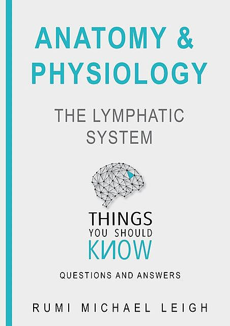 """Anatomy and Physiology «The Lymphatic System"""", Rumi Michael Leigh"""
