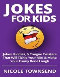 Jokes for Kids: Jokes, Riddles, & Tongue Twisters That Will Tickle Your Ribs & Make Your Funny Bone Laugh, Nicole Townsend