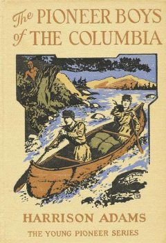 The Pioneer Boys of the Columbia; or, In the Wilderness of the Great Northwest, St.George Rathborne