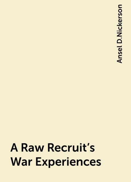A Raw Recruit's War Experiences, Ansel D.Nickerson