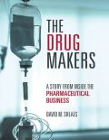 The Drug Makers: A Story from Inside the Pharmaceutical Business, David M.Shlaes