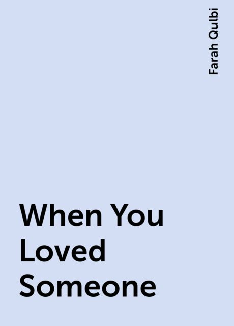 When You Loved Someone, Farah Qulbi